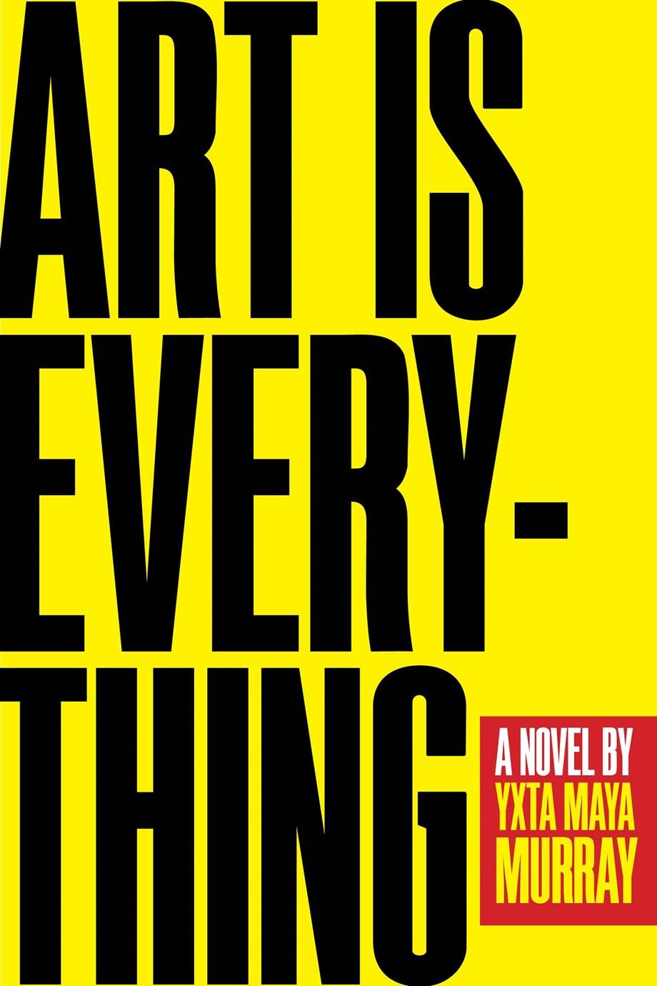 ART IS EVERYTHING - By Yxta Maya Murray